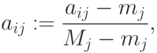 a_{ij}:=\frac{a_{ij}-m_j}{M_j-m_j},