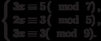 \left\{\begin{array}{l}3x \equiv 5\left(\mod~7\right),\\2x \equiv 3\left(\mod~5\right),\\3x \equiv 3(\mod~9).\end{array}\right