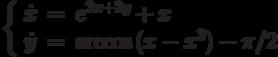 \left\{\begin{array}{ccl}  \dot{x} &=&e^{2x+2y}+x \\  \dot{y} &=&\arccos{(x-x^3)}-\pi/2\end{array}\right.