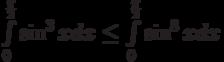 \int\limits_{0}^{\frac {\pi}2}\sin^3 x dx\le\int\limits_{0}^{\frac {\pi}2}\sin^8 x dx