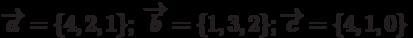 \overrightarrow{a}=\{4,2,1\}; \; \overrightarrow{b}=\{1,3,2\}; \overrightarrow{c}=\{4,1,0\}