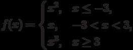 f(x)=\begin{cases}                   x^{2}, & x \le -3,\\                   x, & -3< x< 3,\\                   x^{3}, & x \ge 3                   \end{cases}