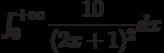 \int_{0}^{+\infty} \dfrac{10}{(2x+1)^2} dx