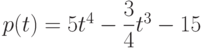 p(t)=5t^4-\dfrac{3}{4}t^3-15