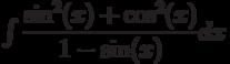 \int \dfrac{\sin^2(x)+\cos^2(x)}{1-\sin(x)} dx