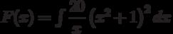 F(x)=\int \dfrac{20}{x}\left(x^2+1 \right) ^2 dx