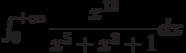 \int_{0}^{+\infty} \dfrac{x^{13}}{x^5+x^3+1} dx