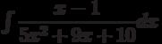 \int \dfrac{x-1}{5x^2+9x+10} dx
