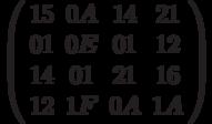 \left( \begin{array}{cccc} 15 & 0A & 14 & 21 \\ 01 & 0E & 01 & 12 \\14 & 01 & 21 & 16 \\ 12 & 1F & 0A & 1A \end{array} \right)