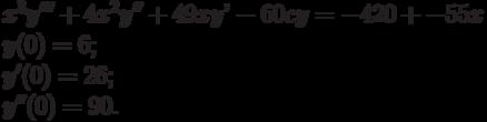 x^3y'''+4x^2y''+49xy'-60cy=-420+-55x\\    y(0)=6;\\    y'(0)=26;\\    y''(0)=90.