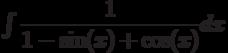 \int \dfrac{1}{1-\sin(x)+\cos(x)} dx