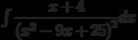 \int \dfrac {x+4 }{\left(x^2-9x+25\right)^2 } dx