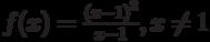 f(x) = \frac {{(x - 1)}^2} {x - 1}, x \neq 1