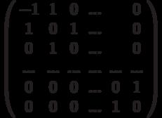 \left( \begin{array}{cccccc}-1 & 1 & 0 & ... &  & 0 \\ 1 & 0 & 1 & ... &  & 0 \\ 0 & 1 & 0 & ... &  & 0 \\ ... & ... & ... & ... & ... & ... \\ 0 & 0 & 0 & ... & 0 & 1 \\ 0 & 0 & 0 & ... & 1 & 0%\end{array}%\right)