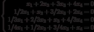 \left\{ \begin{array}{r} x_1+2x_2+3x_3+4x_4=0\\ 1/2x_1+x_2+3/2x_3+2x_4=0\\ 1/3x_1+2/3x_2+x_3+4/3x_4=0\\ 1/4x_1+1/2x_2+3/4x_3+x_4=0\\\end{array}