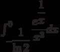 \int_{-\dfrac{1}{\ln 2}}^{0} \dfrac{e^{\dfrac{1}{x}}}{x^3} dx