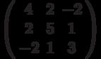 \left( \begin{array}{ccc}4 & 2 & -2 \\ 2 & 5 & 1 \\ -2 & 1 & 3%\end{array}%\right)