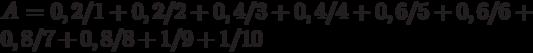 A=0,2/1+0,2/2+0,4/3+0,4/4+0,6/5+0,6/6+0,8/7+0,8/8+1/9+1/10