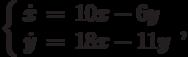 \left\{\begin{array}{ccl}  \dot{x} &=&10x-6y \\  \dot{y} &=&18x-11y\end{array}\right.,