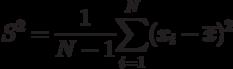 S^{2}=\frac{1}{N-1}\underset{i=1}{\overset{N}{\sum }}(x_{i}-\overline{x}% )^{2}