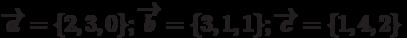\overrightarrow{a}=\{2,3,0\}; \overrightarrow{b}=\{3,1,1\}; \overrightarrow{c}=\{1,4,2\}
