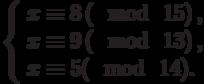 \left\{\begin{array}{l}x \equiv 8\left(\mod~15\right),\\x \equiv 9\left(\mod~13\right),\\x \equiv 5(\mod~14).\end{array}\right