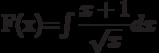 F(x)=\int \dfrac{x+1}{\sqrt{x}} dx