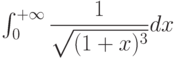 \int_{0}^{+\infty} \dfrac{1}{\sqrt{(1+x)^3}} dx