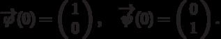 \overrightarrow{\varphi}(0)=\left(\begin{array}{c}  1 \\  0\end{array}\right),\quad \overrightarrow{\psi}(0)=\left(\begin{array}{c}  0 \\  1\end{array}\right).