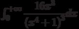 \int_{0}^{+\infty} \dfrac{16x^3}{\left( x^4+1\right) ^3} dx