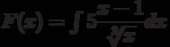 F(x)=\int 5\dfrac{x-1}{\sqrt[3]{x}}  dx