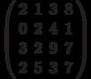 \left( \begin{array}{cccc}2 & 1 & 3 & 8 \\ 0 & 2 & 4 & 1 \\ 3 & 2 & 9 & 7 \\ 2 & 5 & 3 & 7%\end{array}%\right)