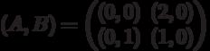 (A,B) = \begin{pmatrix}(0,0)&(2,0)\\ (0,1)&(1,0)\end{pmatrix}