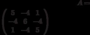 A=$\left( \begin{array}{ccc}5 & -4 & 1 \\ -4 & 6 & -4 \\ 1 & -4 & 5%\end{array}%\right)