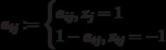 a_{ij}:= \begin{cases} a_{ij}, z_j=1\\ 1-a_{ij},z_{ij}=-1 \end{cases}