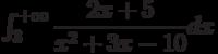 \int_{3}^{+\infty} \dfrac{2x+5}{x^2+3x-10} dx