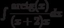 \int \dfrac{\arctg(x)}{(x+2)x} dx