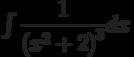 \int \dfrac{1}{\left(x^2+2 \right)^3} dx