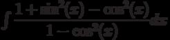 \int \dfrac{1+\sin^2(x)-\cos^2(x)}{1-\cos^2(x)} dx