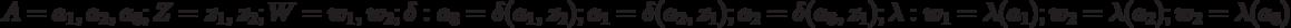 A={a_1, a_2, a_3 }; Z= { z_1, z_2}; W= { w_1, w_2 }; \delta: a_3= \delta( a_1 , z_2); a_1= \delta( a_2 , z_1);\\ a_2= \delta( a_3 , z_1);  \lambda: w_1= \lambda( a_1); w_2= \lambda ( a_2); w_2= \lambda ( a_3)