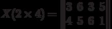 X(2\times 4) =\begin{Vmatrix}3&6&3&5\\4&5&6&1\end{Vmatrix}