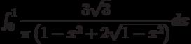 \int_{0}^{1} \dfrac{3\sqrt{3}}{\pi\left(1-x^2+2\sqrt{1-x^2} \right) } dx