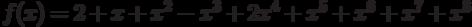 f(x)=2+x+{x}^{2}-{x}^{3}+2{x}^{4}+{x}^{5}+{x}^{6}+{x}^{7}+{x}^{8}