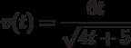 v(t)=\dfrac{6t}{\sqrt{4t+5}}