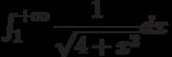 \int_{1}^{+\infty} \dfrac{1}{\sqrt{4+x^2}} dx