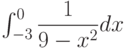\int_{-3}^{0} \dfrac{1}{9-x^2} dx