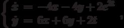 \left\{\begin{array}{ccl}  \dot{x} &=&-4x-4y+2e^{2t} \\  \dot{y} &=&6x+6y+2t\end{array}\right.,