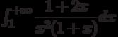 \int_{1}^{+\infty} \dfrac{1+2x}{x^2(1+x)} dx