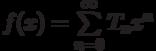 f(x)=\sum\limits_{n=0}^{\infty}T_n x^n