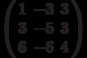 \left( \begin{array}{ccc} 1 & -3 & 3\\ 3 & -5 & 3\\ 6 & -6 & 4\\ \end{array} \right)